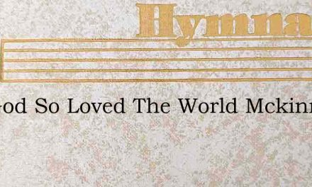 For God So Loved The World Mckinney – Hymn Lyrics