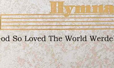 For God So Loved The World Werdebaugh – Hymn Lyrics