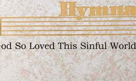For God So Loved This Sinful World – Hymn Lyrics
