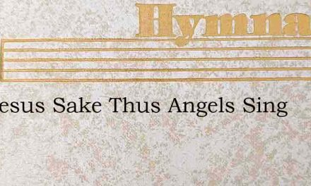 For Jesus Sake Thus Angels Sing – Hymn Lyrics