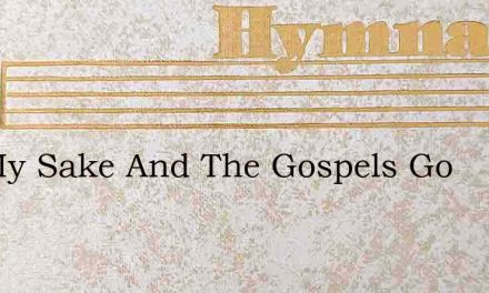 For My Sake And The Gospels Go – Hymn Lyrics