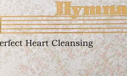 For Perfect Heart Cleansing – Hymn Lyrics