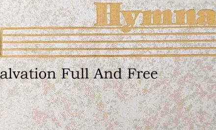 For Salvation Full And Free – Hymn Lyrics