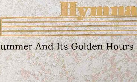 For Summer And Its Golden Hours – Hymn Lyrics