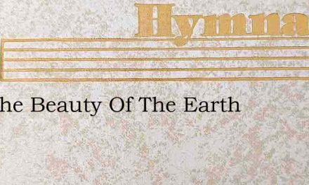 For The Beauty Of The Earth – Hymn Lyrics
