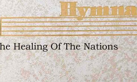 For The Healing Of The Nations – Hymn Lyrics
