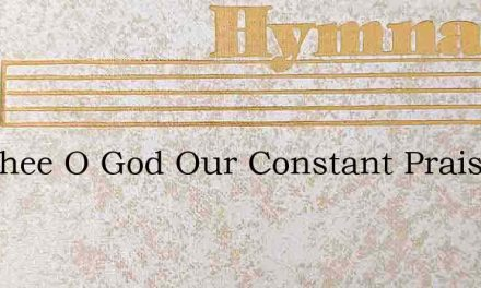 For Thee O God Our Constant Praise – Hymn Lyrics