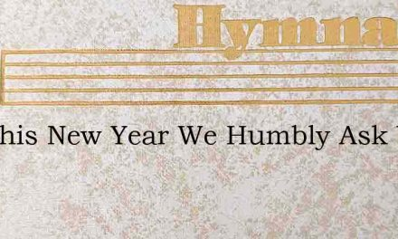 For This New Year We Humbly Ask Your Gra – Hymn Lyrics