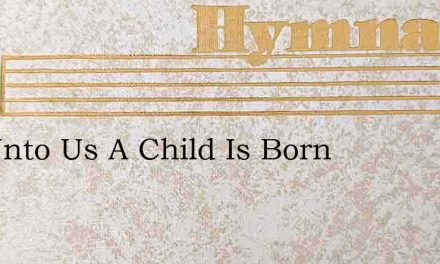 For Unto Us A Child Is Born – Hymn Lyrics