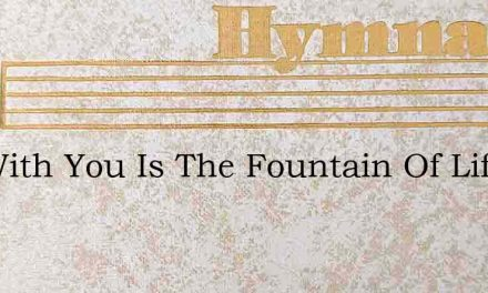 For With You Is The Fountain Of Life – Hymn Lyrics