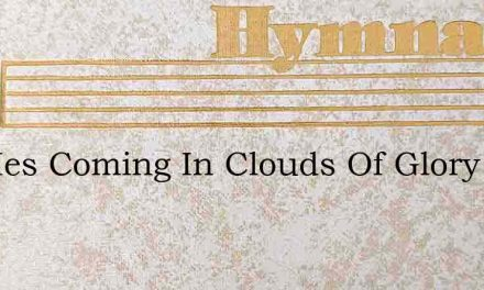 For Hes Coming In Clouds Of Glory – Hymn Lyrics