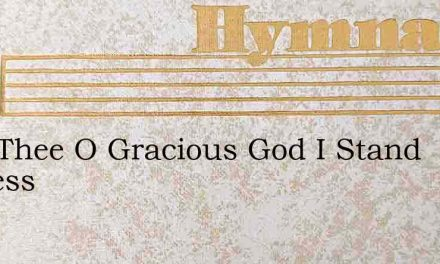 Fore Thee O Gracious God I Stand Confess – Hymn Lyrics