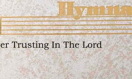 Forever Trusting In The Lord – Hymn Lyrics