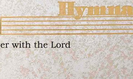 Forever with the Lord – Hymn Lyrics