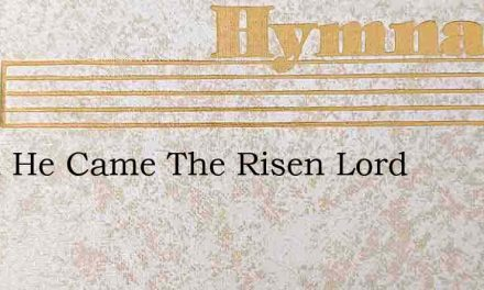 Forth He Came The Risen Lord – Hymn Lyrics