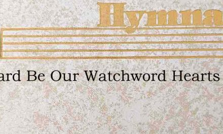 Forward Be Our Watchword Hearts And Vo – Hymn Lyrics