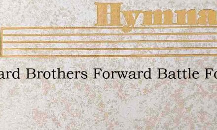 Forward Brothers Forward Battle For The – Hymn Lyrics
