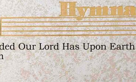 Founded Our Lord Has Upon Earth A Realm – Hymn Lyrics