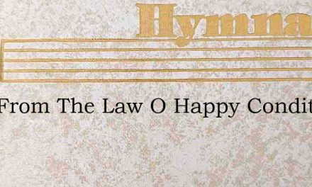 Free From The Law O Happy Condition – Hymn Lyrics