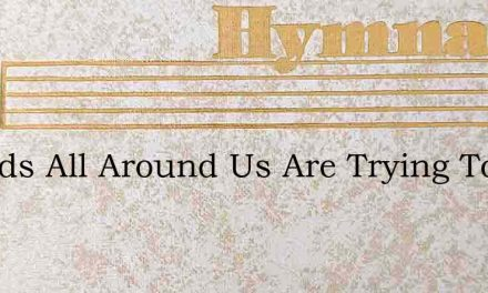 Friends All Around Us Are Trying To Find – Hymn Lyrics