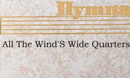 From All The Wind'S Wide Quarters – Hymn Lyrics