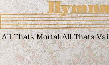 From All Thats Mortal All Thats Vain – Hymn Lyrics