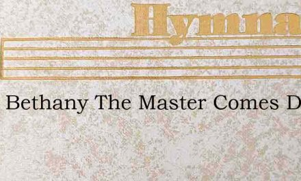 From Bethany The Master Comes Down – Hymn Lyrics