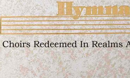 From Choirs Redeemed In Realms Above – Hymn Lyrics