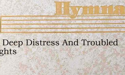 From Deep Distress And Troubled Thoughts – Hymn Lyrics