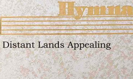 From Distant Lands Appealing – Hymn Lyrics