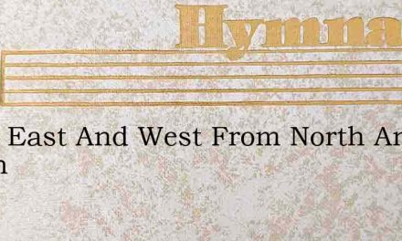 From East And West From North And South – Hymn Lyrics