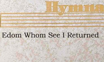 From Edom Whom See I Returned – Hymn Lyrics