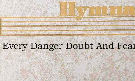 From Every Danger Doubt And Fear – Hymn Lyrics