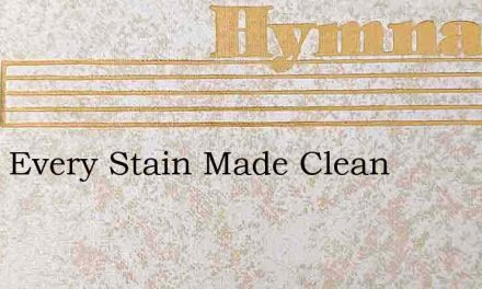 From Every Stain Made Clean – Hymn Lyrics