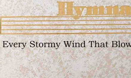 From Every Stormy Wind That Blows – Hymn Lyrics