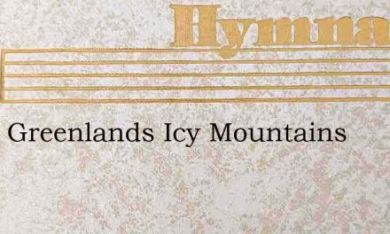 From Greenlands Icy Mountains – Hymn Lyrics