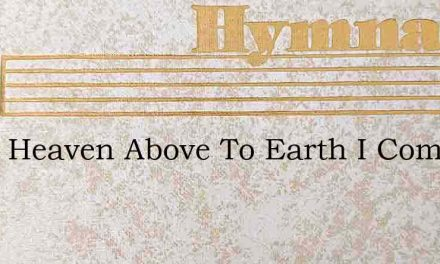 From Heaven Above To Earth I Come To Bea – Hymn Lyrics