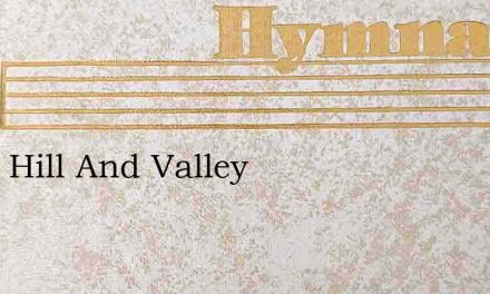 From Hill And Valley – Hymn Lyrics
