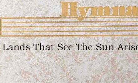 From Lands That See The Sun Arise – Hymn Lyrics