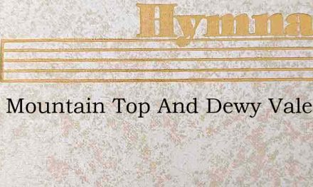 From Mountain Top And Dewy Vale – Hymn Lyrics
