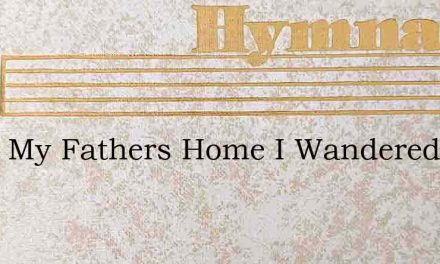 From My Fathers Home I Wandered – Hymn Lyrics