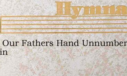From Our Fathers Hand Unnumbered Blessin – Hymn Lyrics