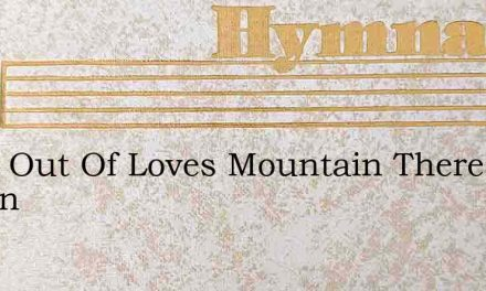 From Out Of Loves Mountain Theres Flowin – Hymn Lyrics