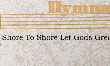 From Shore To Shore Let Gods Great Name – Hymn Lyrics