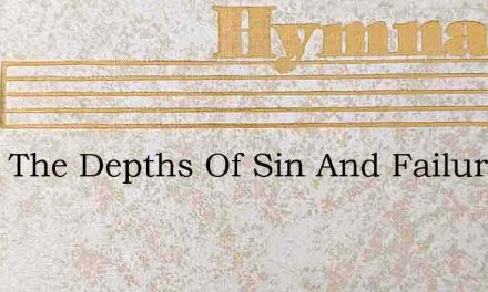 From The Depths Of Sin And Failure – Hymn Lyrics