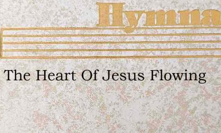 From The Heart Of Jesus Flowing – Hymn Lyrics