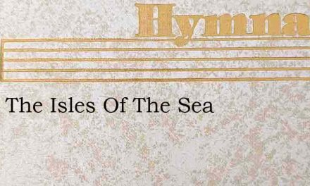 From The Isles Of The Sea – Hymn Lyrics