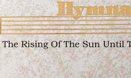 From The Rising Of The Sun Until The Goi – Hymn Lyrics