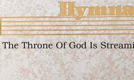 From The Throne Of God Is Streaming – Hymn Lyrics