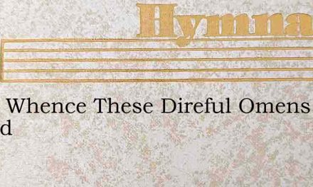 From Whence These Direful Omens Round – Hymn Lyrics